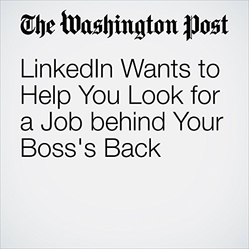 LinkedIn Wants to Help You Look for a Job behind Your Boss's Back audiobook cover art