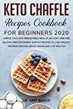 KETO CHAFFLE RECIPES COOKBOOK FOR BEGINNERS 2020: SIMLPE, EASY AND IRRESISTIBLE MEAL PLAN LOW CARB AND GLUTEN FREE KETOGENIC WAFFLE RECIPES TO LOSE WEIGHT, ... BRAIN AND LIVE HEALTHY (English Edition)