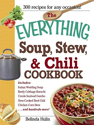 The Everything Soup, Stew, and Chili Cookbook (Everything®) by [Belinda Hulin]