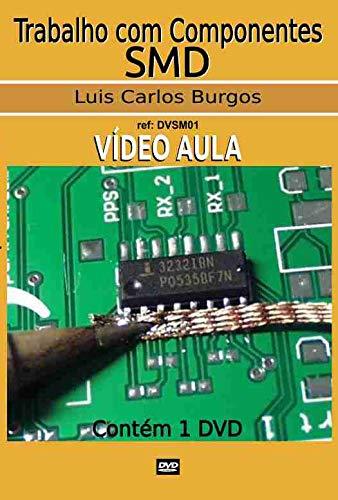 Curso em DVD aula Trabalho com Componentes SMD. Prof.: Burgos