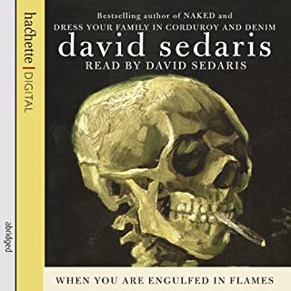 When You Are Engulfed in Flames                   By:                                                                                                                                 David Sedaris                               Narrated by:                                                                                                                                 David Sedaris                      Length: 9 hrs and 3 mins     85 ratings     Overall 4.7