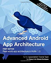 Advanced Android App Architecture (First Edition): Real-world app architecture in Kotlin 1.3
