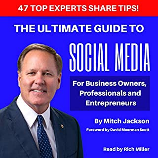 The Ultimate Guide to Social Media For Business Owners, Professionals and Entrepreneurs                   By:                                                                                                                                 Jon Mitchell Jackson,                                                                                        Chris Brogan,                                                                                        Bob Burg,                   and others                          Narrated by:                                                                                                                                 Rich Miller                      Length: 11 hrs and 8 mins     4 ratings     Overall 3.8