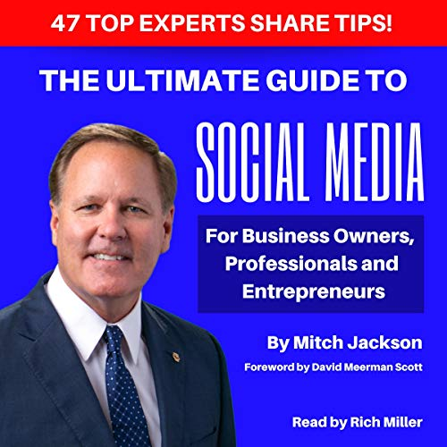 The Ultimate Guide to Social Media For Business Owners, Professionals and Entrepreneurs                   By:                                                                                                                                 Jon Mitchell Jackson,                                                                                        Chris Brogan,                                                                                        Bob Burg,                   and others                          Narrated by:                                                                                                                                 Rich Miller                      Length: 11 hrs and 8 mins     1 rating     Overall 4.0