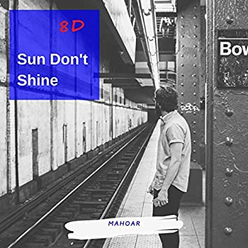 Sun Don't Shine (8d Audio)
