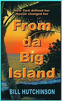 From da Big Island: New York defined her - Hawaii changed her by [Bill Hutchinson]