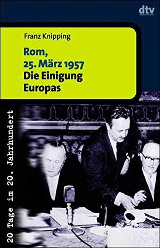 Rom, 25. März 1957: Die Einigung Europas. 20 Tage im 20. Jahrhundert (dtv Kultur & Geschichte)