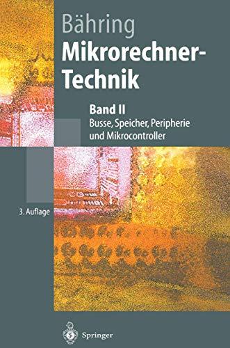 Mikrorechner-Technik: Band II Busse, Speicher, Peripherie und Mikrocontroller (Springer-Lehrbuch)
