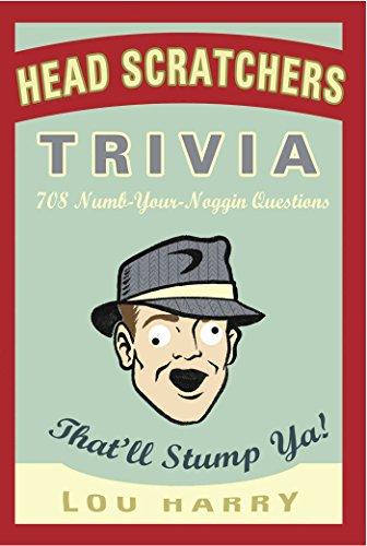 Head Scratchers Trivia: 708 Numb - Your - Noggin Questions That'll Stump Ya! (English Edition)