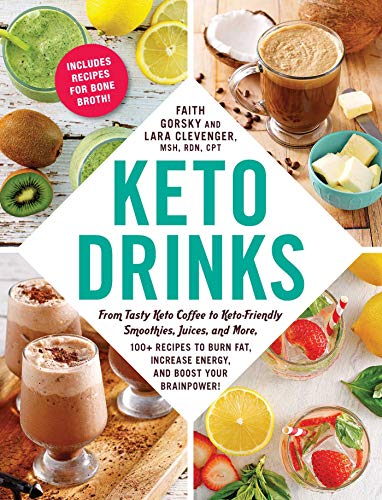 Keto Drinks: From Tasty Keto Coffee to Keto-Friendly Smoothies, Juices, and More, 100+ Recipes to Burn Fat, Increase Energy, and Boost Your Brainpower!