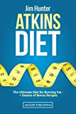Atkins Diet: The Ultimate Diet for Burning Fat - plus Dozens of Bonus Recipes (Atkins Diet Guide for Beginners, Atkins Diet Easily, Atkins Diet Cookbook, ... Book, Low Carb Cookbook) (English Edition)