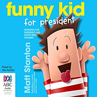 Funny Kid for President     Funny Kid, Book 1              By:                                                                                                                                 Matt Stanton                               Narrated by:                                                                                                                                 Matt Stanton                      Length: 2 hrs and 2 mins     10 ratings     Overall 4.9