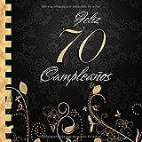 Feliz 70 Cumpleaños: Libro de Visitas I Elegante Encuadernación en Oro y Negro I Para 30 personas I Para Deseos escritos y las Fotos más bellas I Idea de regalo de 70 años