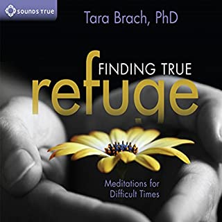 Finding True Refuge     Meditations for Difficult Times              Written by:                                                                                                                                 Tara Brach                               Narrated by:                                                                                                                                 Tara Brach                      Length: 3 hrs and 30 mins     1 rating     Overall 5.0