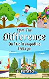 Spot the Difference On The Trampoline Vol.130: Children's Activities Book for Kids Age 3-8, Kids,Boys and Girls (English Edition)