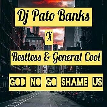 God No Go Shame Us (feat. Restless & General Cool)