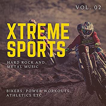 Xtreme Sports - Hard Rock And Metal Music For Bikers, Power Workouts, Athletics Etc. Vol. 02