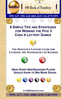 9 Simple Tips and Strategies for Winning the Pick 3 Cash 4 Lottery Games: The Definitive Lottery Guide for Learning the Mathematics of Random