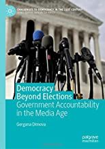 Democracy Beyond Elections: Government Accountability in the Media Age (Challenges to Democracy in the 21st Century)