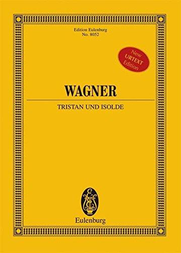 Tristan und Isolde: Handlung in drei Aufzügen. WWV 90. Soli und Orchester. Studienpartitur. (Eulenburg Studienpartituren)