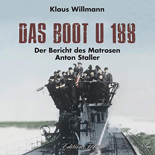 Das Boot U 188 - Der Bericht des Matrosen Anton Staller Titelbild