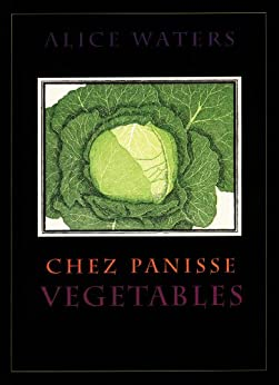 Chez Panisse Vegetables by [Alice L. Waters]