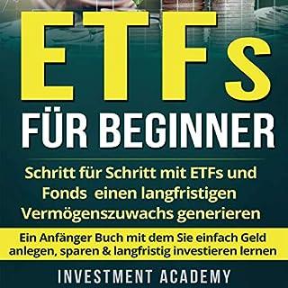 ETFs für Beginner:: Schritt für Schritt mit ETF und Fonds einen langfristigen Vermögenszuwachs generieren - Ein Anfänger Buch mit dem Sie einfach Geld ... investieren lernen Titelbild