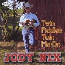 Twin Fiddles Turn Me On by Jody Nix (2011-02-15)