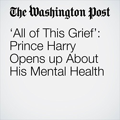 'All of This Grief': Prince Harry Opens up About His Mental Health audiobook cover art