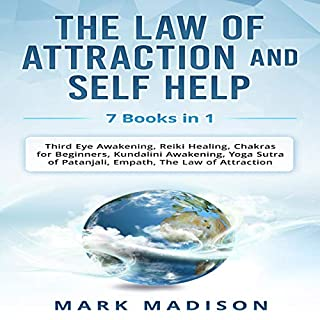 The Law of Attraction and Self Help     7 Books in 1 - Third Eye Awakening, Reiki Healing, Chakras for Beginners, Kundalini Awakening, Yoga Sutra of Patanjali, Empath, the Law of Attraction              By:                                                                                                                                 Mark Madison                               Narrated by:                                                                                                                                 Ronald Hillman                      Length: 23 hrs and 10 mins     Not rated yet     Overall 0.0