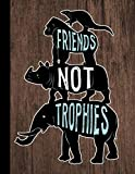 Friends Not Trophies Animal Rights Composition Notebook 110 Pages Wide Ruled 8.5 x 11 in: Save The Animals Gift