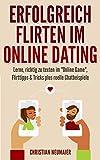 Erfolgreich Flirten im Online Dating - Ratgeber zum Thema Verführung im Netz mit zahlreichen Praxisbeispielen!: Lerne, richtig zu texten im 'Online Game' ... & Tricks plus reelle Chatbeispiele