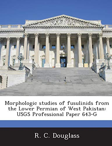 Morphologic Studies of Fusulinids from the Lower Permian of West Pakistan: Usgs Professional Paper 643-G