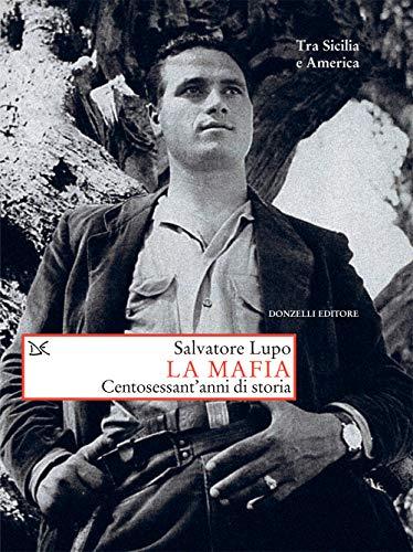 La mafia: Centosessant'anni di storia. Tra Sicilia e America