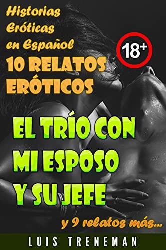 El trío con mi esposo y su jefe: 10 relatos eróticos en español (Esposo Cornudo, Esposa caliente, Humillación, Fantasía erótica, Sexo Interracial, parejas liberales, Infidelidad Consentida)