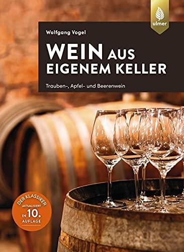 Wein aus eigenem Keller: Trauben-, Apfel- und Beerenwein. Der Klassiker aktualisiert in 10. Auflage