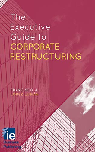 The Executive Guide to Corporate Restructuring (IE Business Publishing)