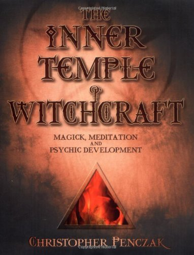 INNER TEMPLE OF WITCHCRAFT: Magick, Meditation and Psychic Development (Penczak Temple)