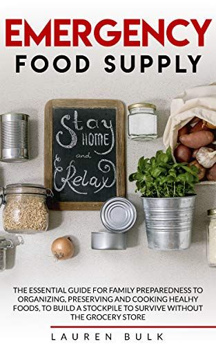 EMERGENCY FOOD SUPPLY: The Essential Guide for Family Preparedness to Organizing, Preserving and Cooking Healthy Foods, to Build a Stockpile to Survive Without the Grocery Store