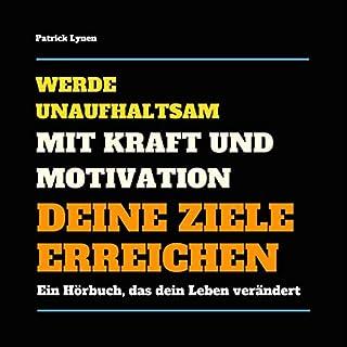 Werde unaufhaltsam! Mit Kraft und Motivation Deine Ziele erreichen     Ein Hörbuch, das Dein Leben verändert              Autor:                                                                                                                                 Patrick Lynen                               Sprecher:                                                                                                                                 Patrick Lynen                      Spieldauer: 1 Std. und 12 Min.     32 Bewertungen     Gesamt 4,2