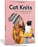Cat Knits: 16 schmusewollige Strickprojekte mit Katzenmotiven