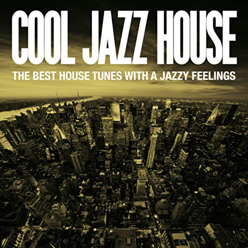 Cool Jazz House (The Best House Tunes with a Jazzy Feelings)
