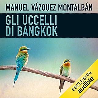 Gli uccelli di Bangkok     Le indagini di Pepe Carvalho 6              Di:                                                                                                                                 Manuel Vázquez Montalbán                               Letto da:                                                                                                                                 Alessandro Budroni                      Durata:  11 ore e 39 min     38 recensioni     Totali 4,2