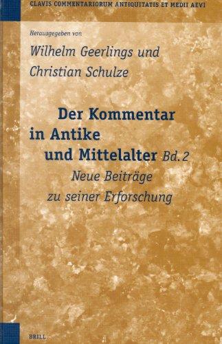 Der Kommentar in Antike Und Mittelalter, Bd. 2: Neue Beiträge Zu Seiner Erforschung (Clavis Commentariorum Antiquitatis Et Medii Aevi)