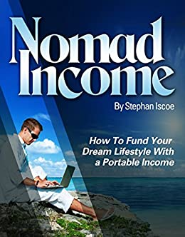 Nomad Income: How to Fund Your Dream Lifestyle with a Portable Income by [Stephan Iscoe]