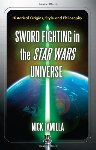 Sword Fighting in the Star Wars Universe: Historical Origins, Style and Philosophy (English Edition)