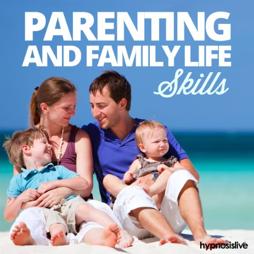 Parenting and Family Life Skills Hypnosis audiobook cover art