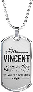 Valentine Jewelry for Him - It is a Vincent Thing You Wouldn't Understand - Romantic Valentine Gift for Boyfriend,Husband - Dog Tag 24 inches