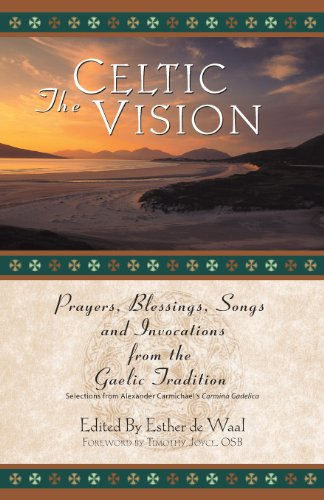 The Celtic Vision: Prayers, Blessings, Songs, and Invocations from the Gaelic Tradition