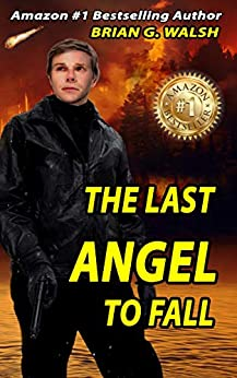 The Last Angel To Fall: The Fallen Angel Who Could Help Lucifer Win! by [Brian G. Walsh, Gary R. Walsh]